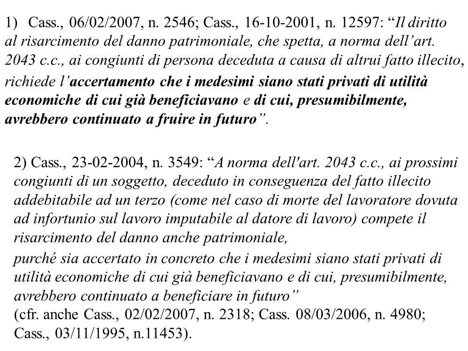 1)Cass., 06/02/2007, n. 2546; Cass., 16-10-2001, n. 12597: Il diritto al risarcimento del danno patrimoniale, che spetta, a norma dellart. 2043 c.c.,