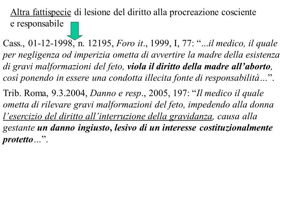 Cass., 01-12-1998, n. 12195, Foro it., 1999, I, 77:...il medico, il quale per negligenza od imperizia ometta di avvertire la madre della esistenza di