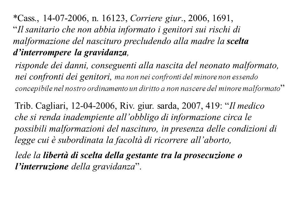 *Cass., 14-07-2006, n. 16123, Corriere giur., 2006, 1691, Il sanitario che non abbia informato i genitori sui rischi di malformazione del nascituro pr