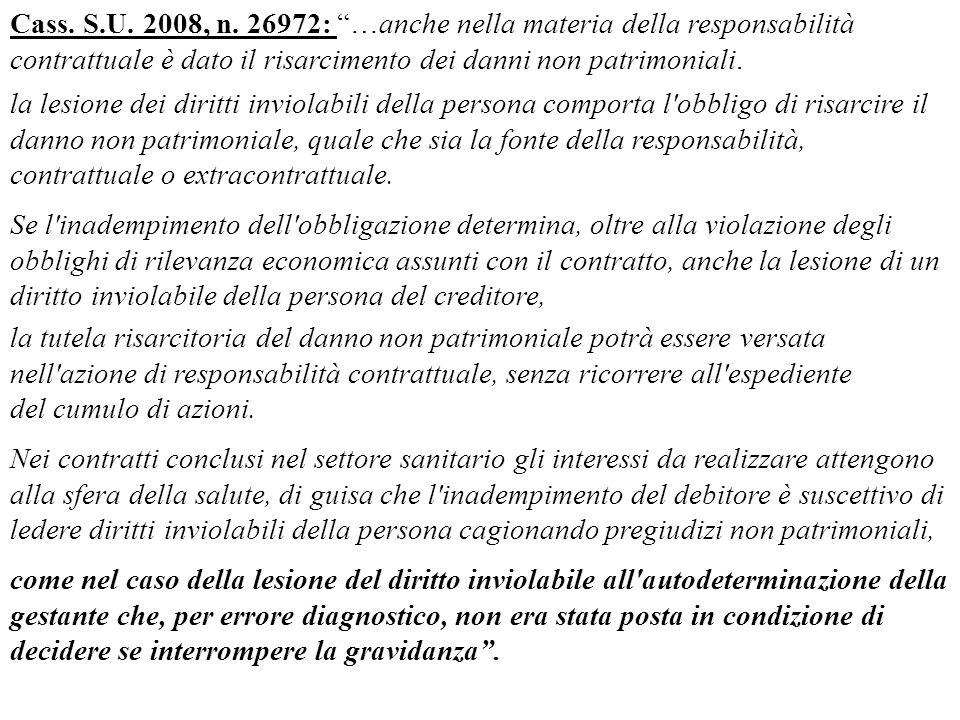 Cass. S.U. 2008, n. 26972: …anche nella materia della responsabilità contrattuale è dato il risarcimento dei danni non patrimoniali. la lesione dei di