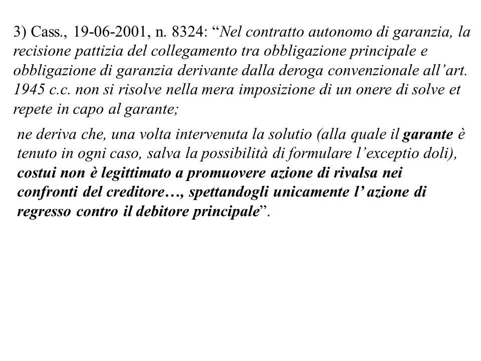 3) Cass., 19-06-2001, n. 8324: Nel contratto autonomo di garanzia, la recisione pattizia del collegamento tra obbligazione principale e obbligazione d