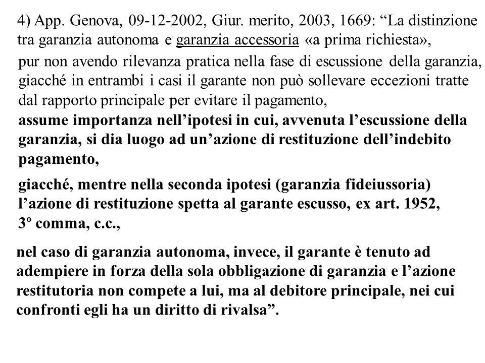 4) App. Genova, 09-12-2002, Giur. merito, 2003, 1669: La distinzione tra garanzia autonoma e garanzia accessoria «a prima richiesta», pur non avendo r