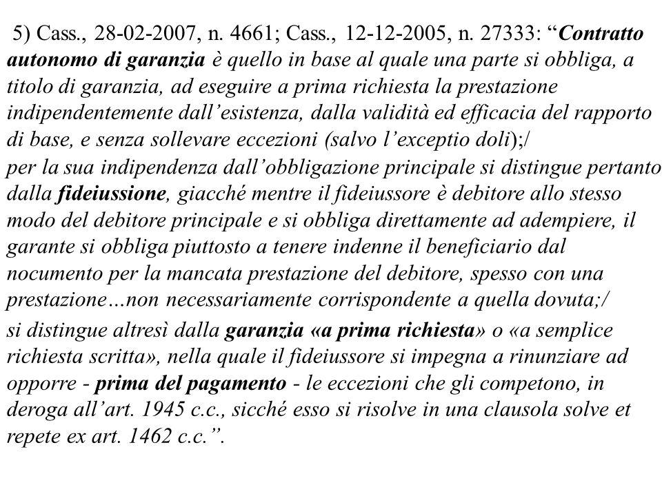 5) Cass., 28-02-2007, n. 4661; Cass., 12-12-2005, n. 27333: Contratto autonomo di garanzia è quello in base al quale una parte si obbliga, a titolo di