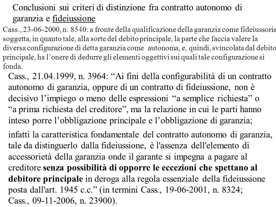 Cass., 21.04.1999, n. 3964: Ai fini della configurabilità di un contratto autonomo di garanzia, oppure di un contratto di fideiussione, non è decisivo
