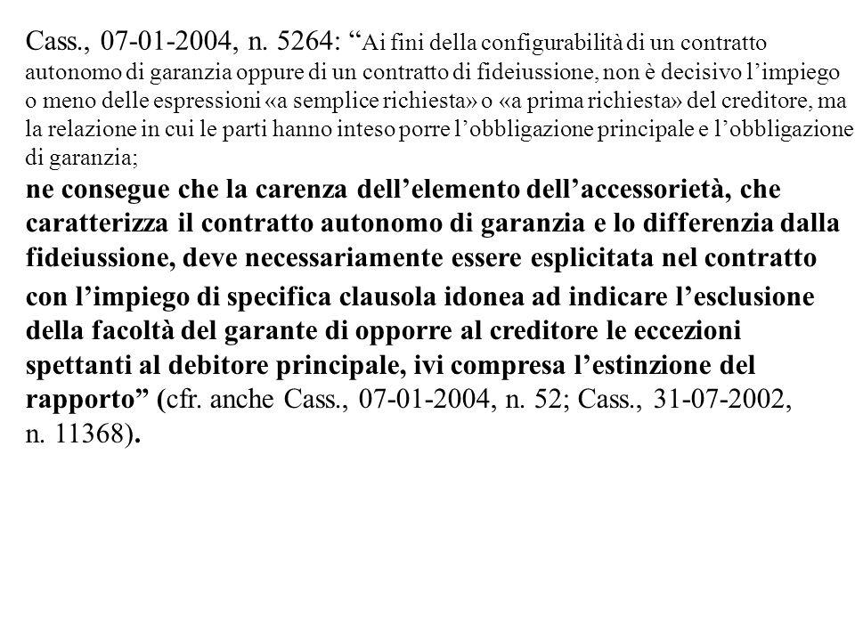 Cass., 07-01-2004, n. 5264: Ai fini della configurabilità di un contratto autonomo di garanzia oppure di un contratto di fideiussione, non è decisivo