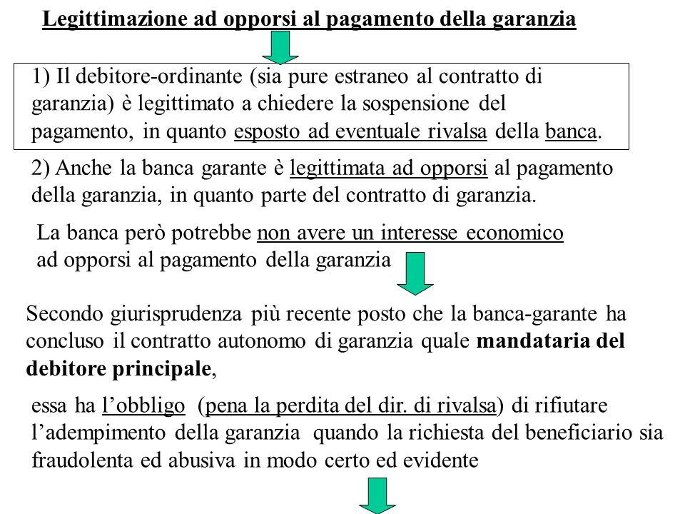 Legittimazione ad opporsi al pagamento della garanzia 1) Il debitore-ordinante (sia pure estraneo al contratto di garanzia) è legittimato a chiedere l