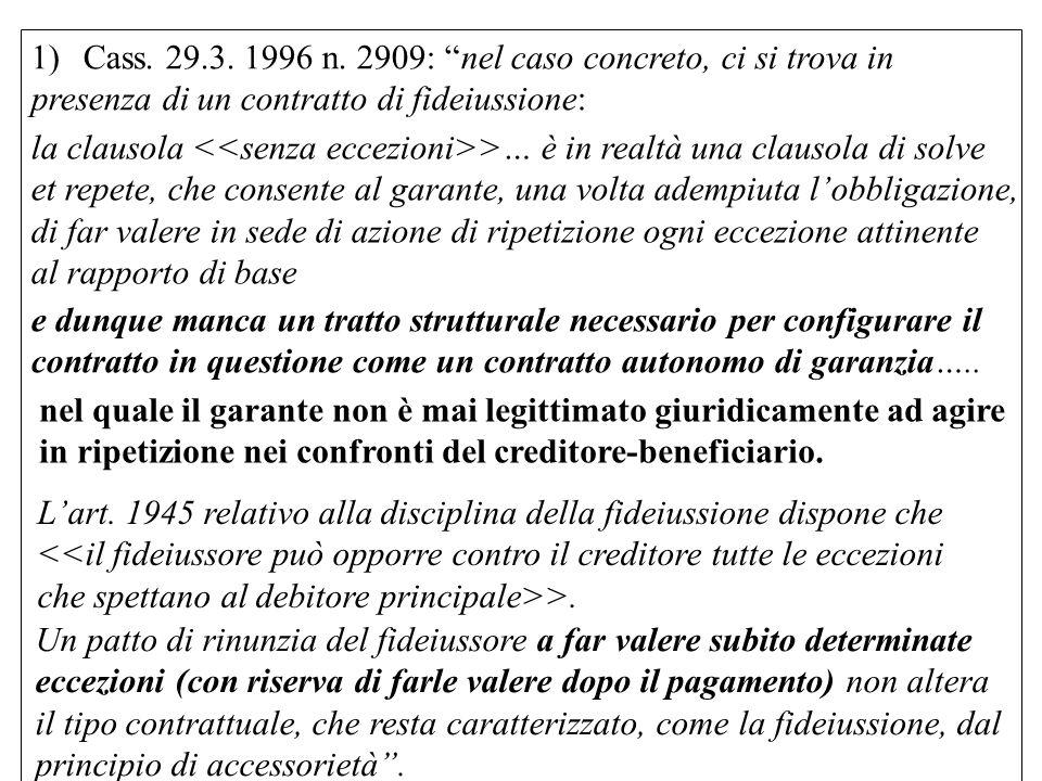 1)Cass. 29.3. 1996 n. 2909: nel caso concreto, ci si trova in presenza di un contratto di fideiussione: la clausola >… è in realtà una clausola di sol