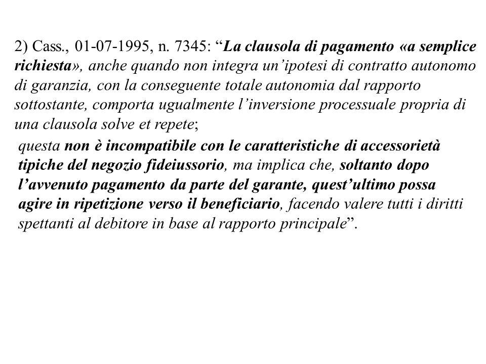 2) Cass., 01-07-1995, n. 7345: La clausola di pagamento «a semplice richiesta», anche quando non integra unipotesi di contratto autonomo di garanzia,
