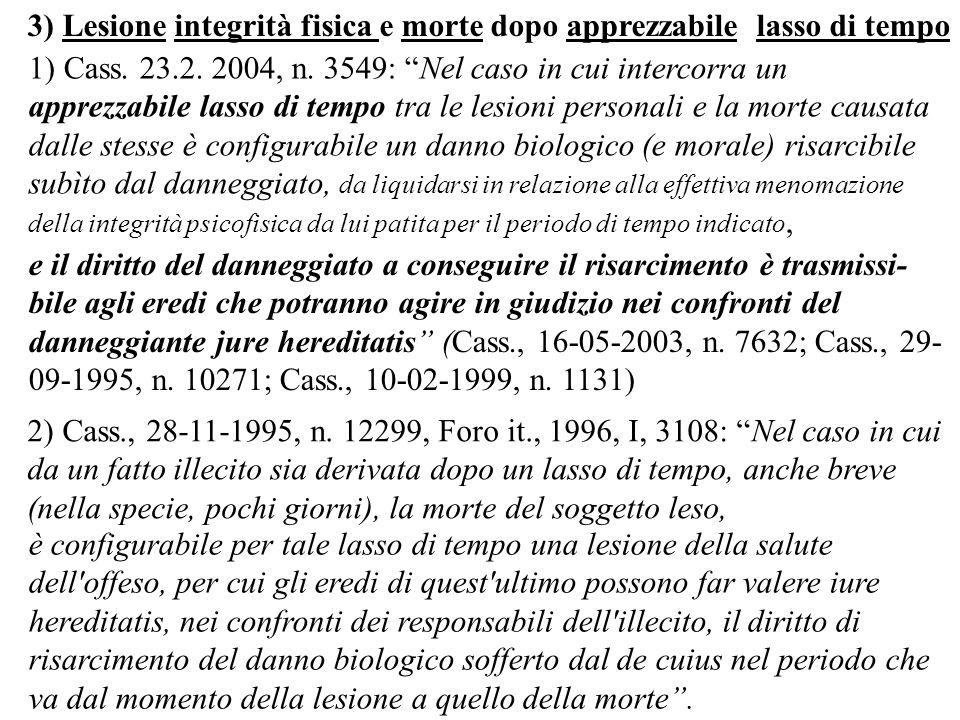 1) Cass. 23.2. 2004, n. 3549: Nel caso in cui intercorra un apprezzabile lasso di tempo tra le lesioni personali e la morte causata dalle stesse è con