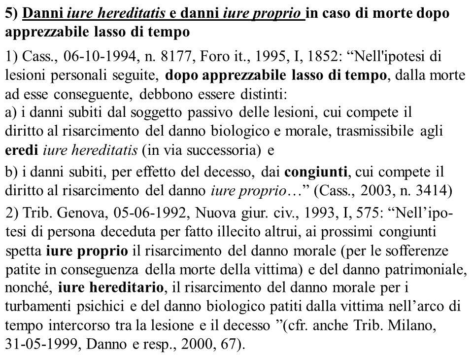 1) Cass., 06-10-1994, n. 8177, Foro it., 1995, I, 1852: Nell'ipotesi di lesioni personali seguite, dopo apprezzabile lasso di tempo, dalla morte ad es
