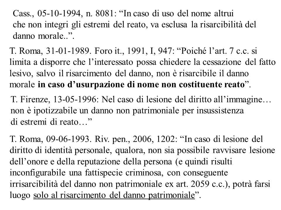 T. Roma, 09-06-1993. Riv. pen., 2006, 1202: In caso di lesione del diritto di identità personale, qualora, non sia possibile ravvisare lesione dellono