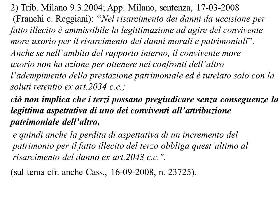 2) Trib. Milano 9.3.2004; App. Milano, sentenza, 17-03-2008 (Franchi c. Reggiani): Nel risarcimento dei danni da uccisione per fatto illecito è ammiss