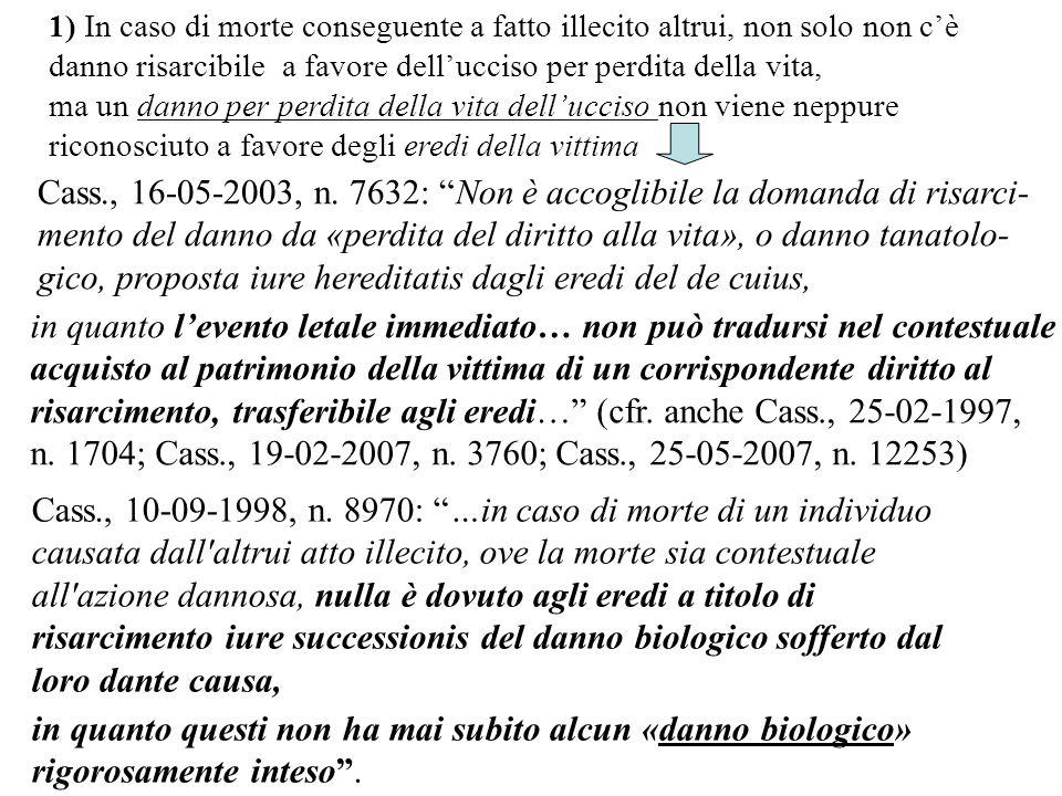 Cass., 16-05-2003, n. 7632: Non è accoglibile la domanda di risarci- mento del danno da «perdita del diritto alla vita», o danno tanatolo- gico, propo