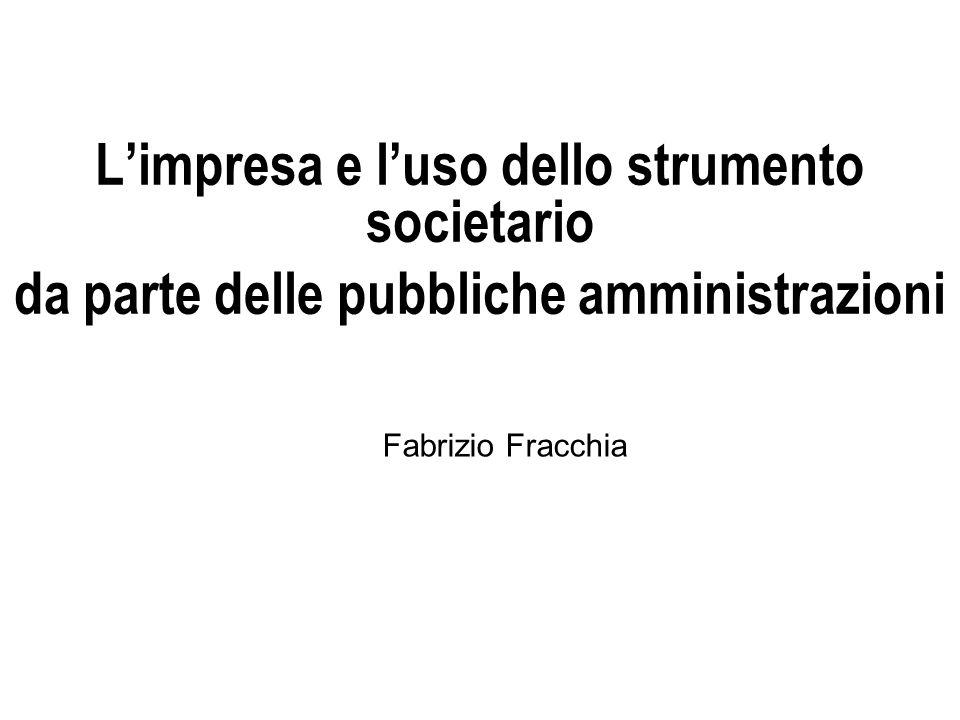 Limpresa e luso dello strumento societario da parte delle pubbliche amministrazioni Fabrizio Fracchia