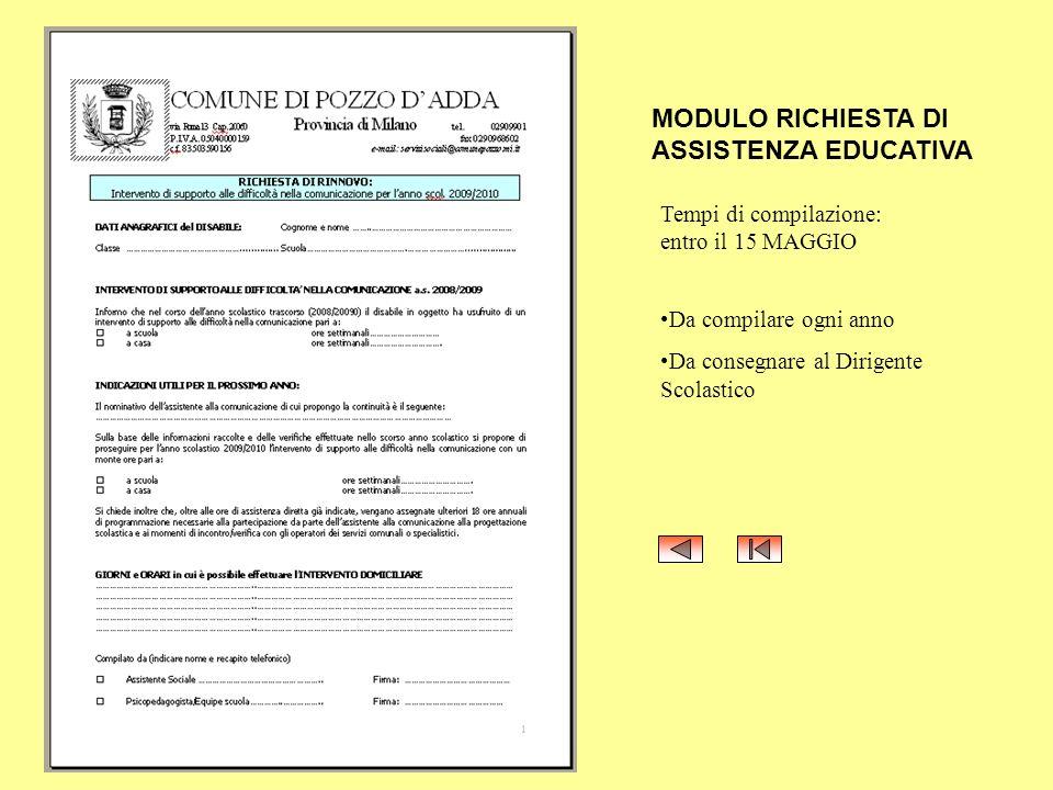 MODULO RICHIESTA DI ASSISTENZA EDUCATIVA Tempi di compilazione: entro il 15 MAGGIO Da compilare ogni anno Da consegnare al Dirigente Scolastico