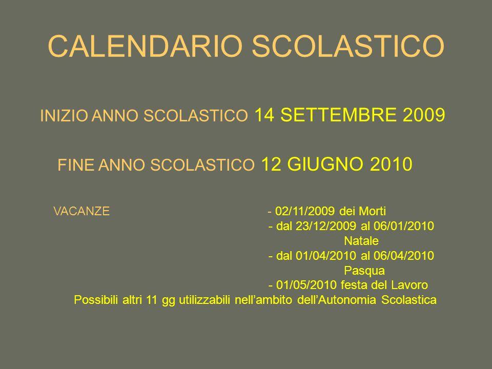 CALENDARIO SCOLASTICO INIZIO ANNO SCOLASTICO 14 SETTEMBRE 2009 FINE ANNO SCOLASTICO 12 GIUGNO 2010 VACANZE - 02/11/2009 dei Morti - dal 23/12/2009 al