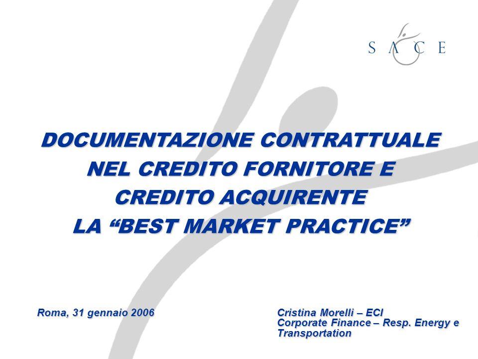 DOCUMENTAZIONE CONTRATTUALE NEL CREDITO FORNITORE E CREDITO ACQUIRENTE LA BEST MARKET PRACTICE Roma, 31 gennaio 2006Cristina Morelli – ECI Corporate F