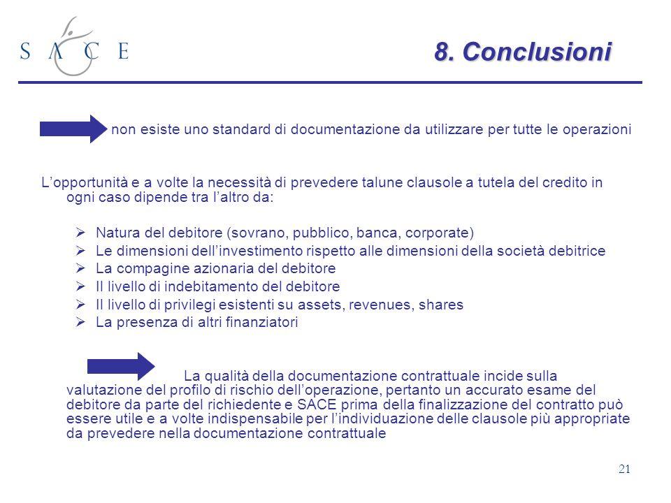 21 8.Conclusioni 8. Conclusioni non esiste uno standard di documentazione da utilizzare per tutte le operazioni Lopportunità e a volte la necessità di