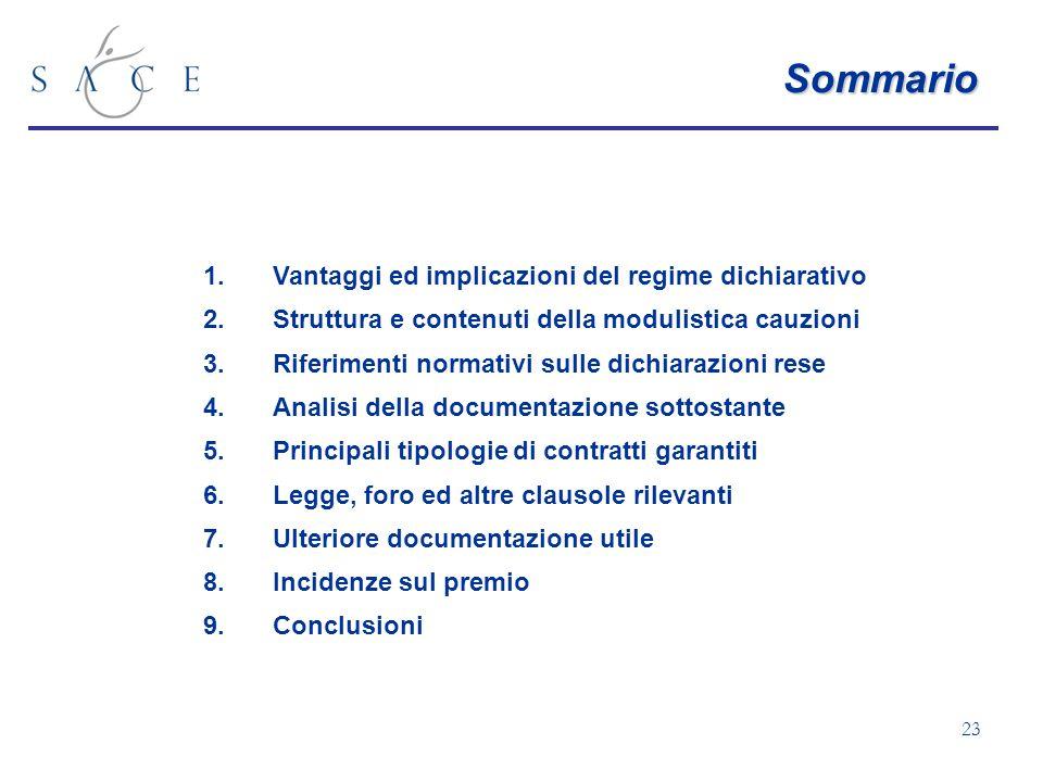 23 Sommario 1.Vantaggi ed implicazioni del regime dichiarativo 2.Struttura e contenuti della modulistica cauzioni 3.Riferimenti normativi sulle dichia