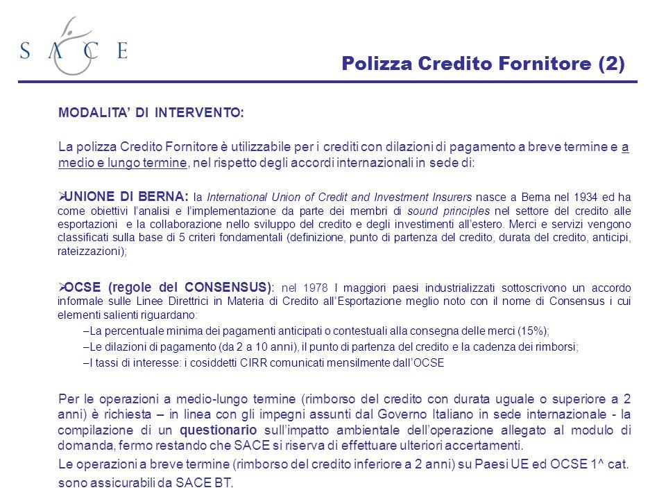 Polizza Credito Fornitore (2) MODALITA DI INTERVENTO: La polizza Credito Fornitore è utilizzabile per i crediti con dilazioni di pagamento a breve ter