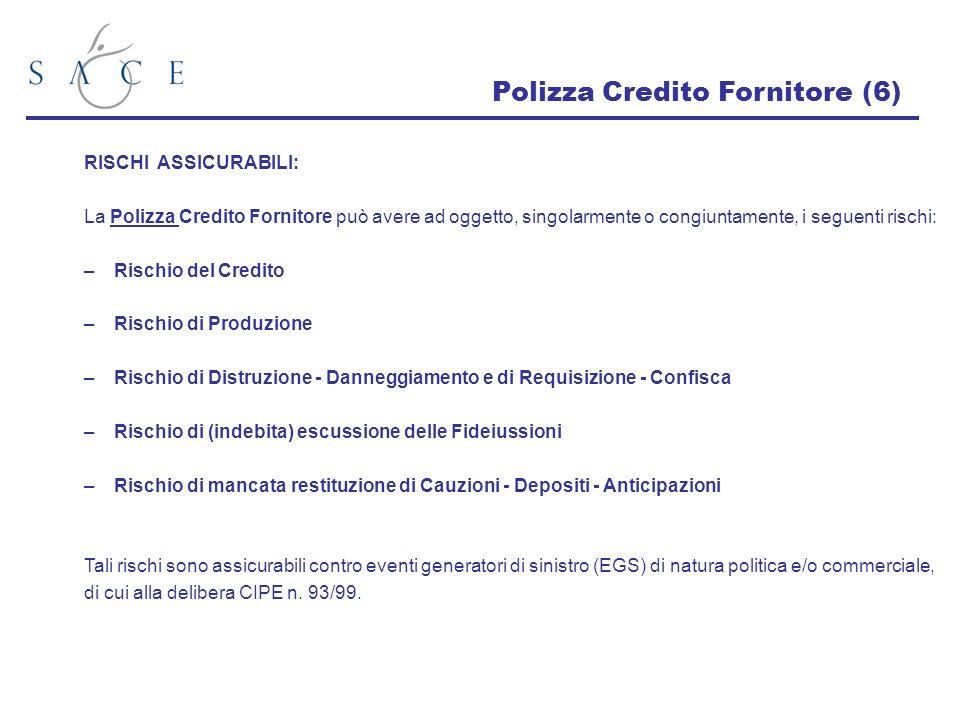 Polizza Credito Fornitore (6) RISCHI ASSICURABILI: La Polizza Credito Fornitore può avere ad oggetto, singolarmente o congiuntamente, i seguenti risch