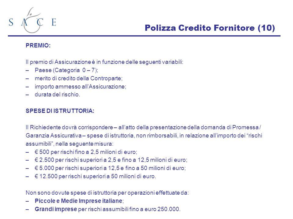 Polizza Credito Fornitore (10) PREMIO: Il premio di Assicurazione è in funzione delle seguenti variabili: –Paese (Categoria 0 – 7); –merito di credito