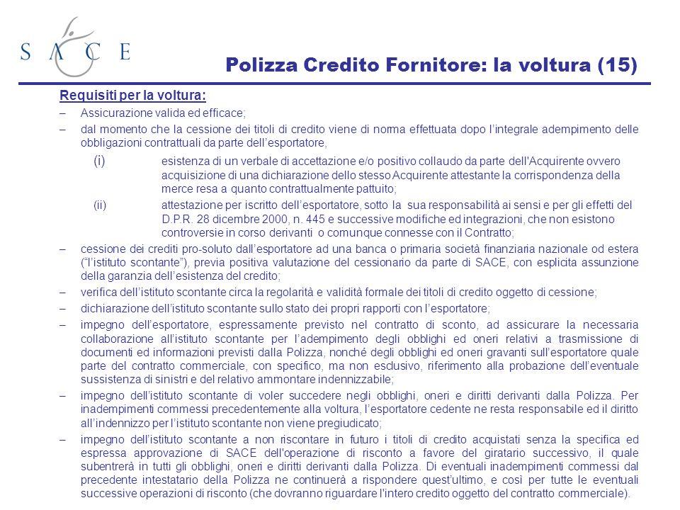 Polizza Credito Fornitore: la voltura (15) Requisiti per la voltura: –Assicurazione valida ed efficace; –dal momento che la cessione dei titoli di cre