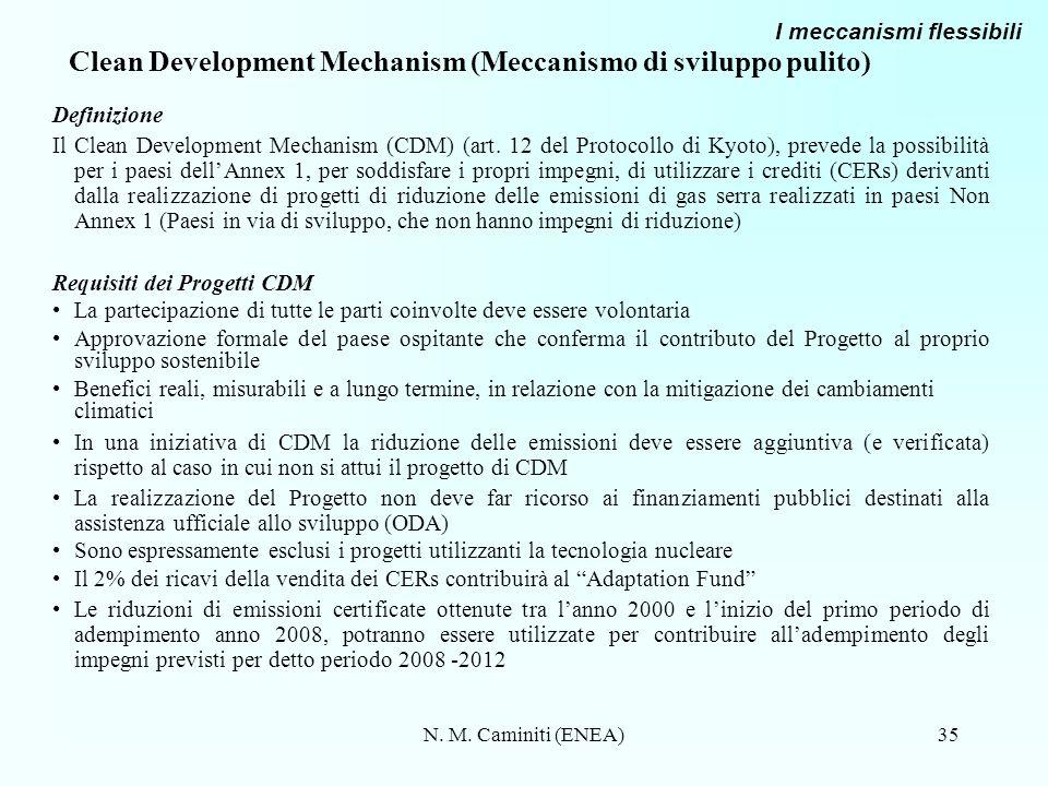 N. M. Caminiti (ENEA)35 Clean Development Mechanism (Meccanismo di sviluppo pulito) Definizione Il Clean Development Mechanism (CDM) (art. 12 del Prot