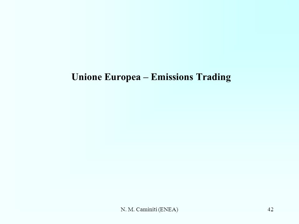 N. M. Caminiti (ENEA)42 Unione Europea – Emissions Trading