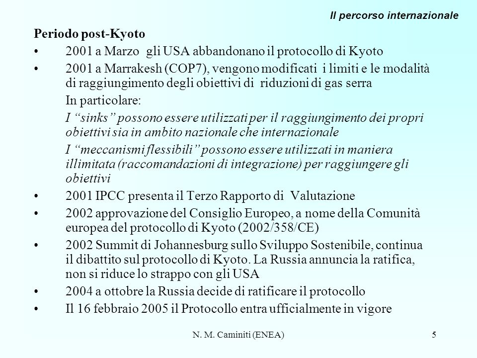 N. M. Caminiti (ENEA)5 Periodo post-Kyoto 2001 a Marzo gli USA abbandonano il protocollo di Kyoto 2001 a Marrakesh (COP7), vengono modificati i limiti