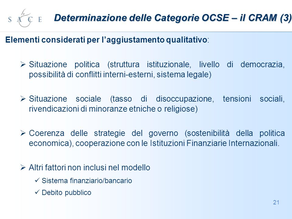 21 Determinazione delle Categorie OCSE – il CRAM (3) Elementi considerati per laggiustamento qualitativo: Situazione politica (struttura istituzionale