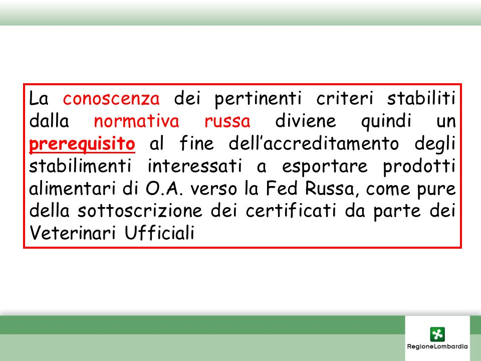 La conoscenza dei pertinenti criteri stabiliti dalla normativa russa diviene quindi un prerequisito al fine dellaccreditamento degli stabilimenti inte