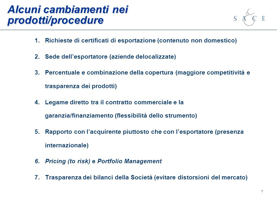 7 Alcuni cambiamenti nei prodotti/procedure 1.Richieste di certificati di esportazione (contenuto non domestico) 2.Sede dellesportatore (aziende deloc