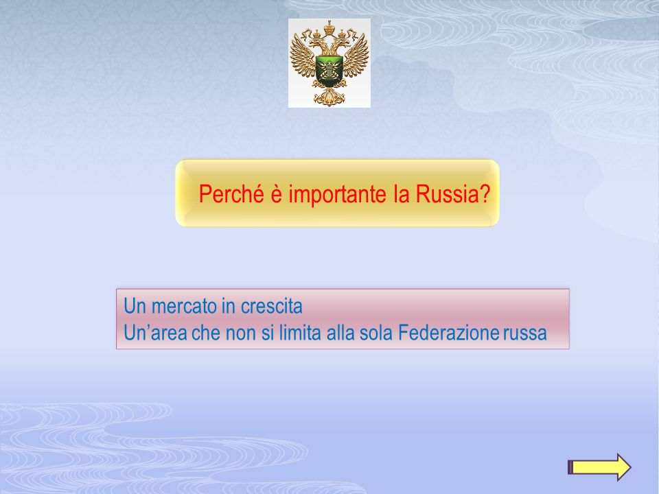 Perché è importante la Russia? Un mercato in crescita Unarea che non si limita alla sola Federazione russa Un mercato in crescita Unarea che non si li