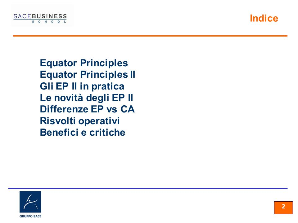 22 2 Equator Principles Equator Principles II Gli EP II in pratica Le novità degli EP II Differenze EP vs CA Risvolti operativi Benefici e critiche In