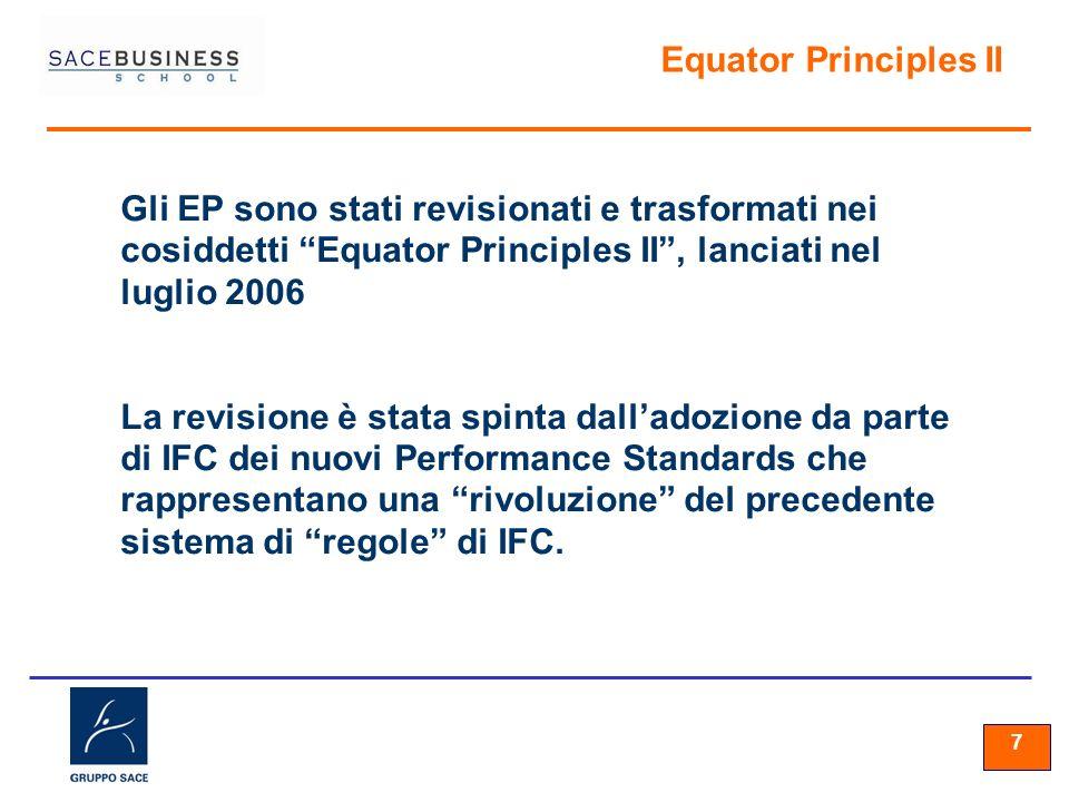 77 7 Equator Principles II Gli EP sono stati revisionati e trasformati nei cosiddetti Equator Principles II, lanciati nel luglio 2006 La revisione è s