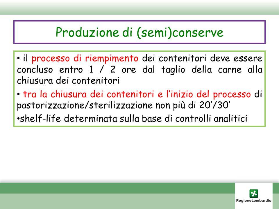 Produzione di (semi)conserve il processo di riempimento dei contenitori deve essere concluso entro 1 / 2 ore dal taglio della carne alla chiusura dei
