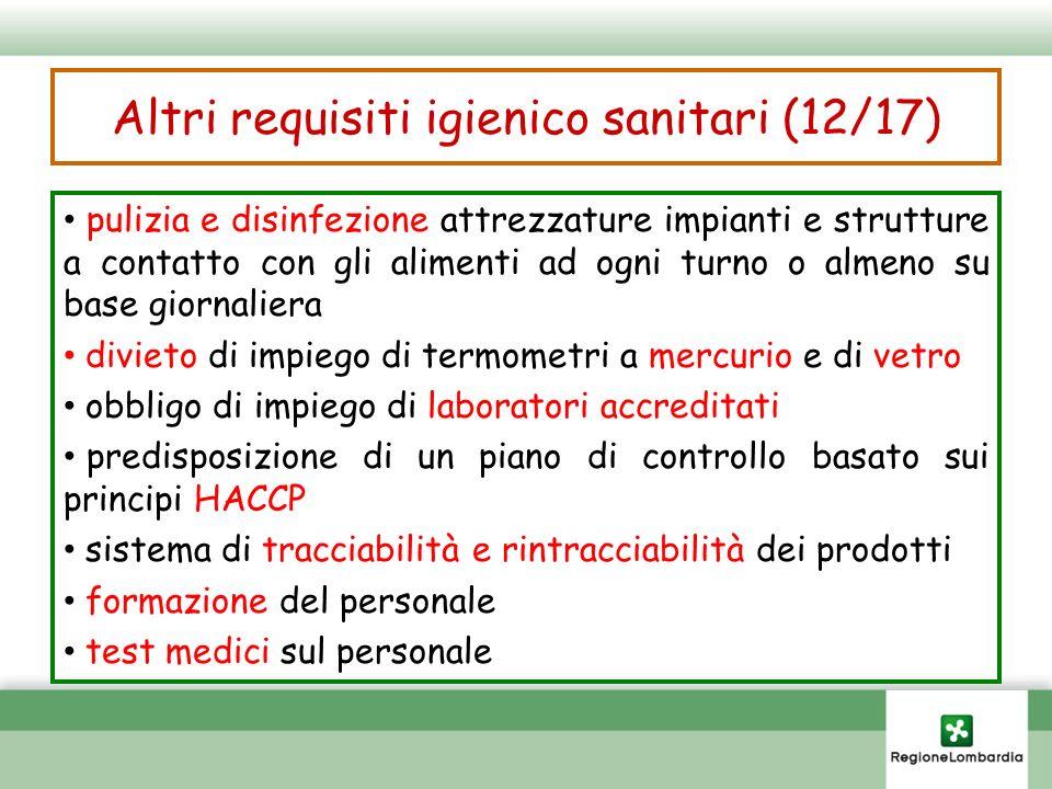 Altri requisiti igienico sanitari (12/17) pulizia e disinfezione attrezzature impianti e strutture a contatto con gli alimenti ad ogni turno o almeno