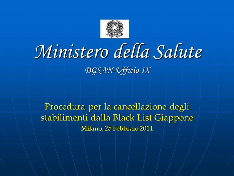 Ministero della Salute DGSAN-Ufficio IX Procedura per la cancellazione degli stabilimenti dalla Black List Giappone Milano, 25 Febbraio 2011