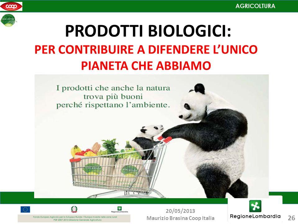 PRODOTTI BIOLOGICI: PER CONTRIBUIRE A DIFENDERE LUNICO PIANETA CHE ABBIAMO 26 20/05/2013 Maurizio Brasina Coop Italia