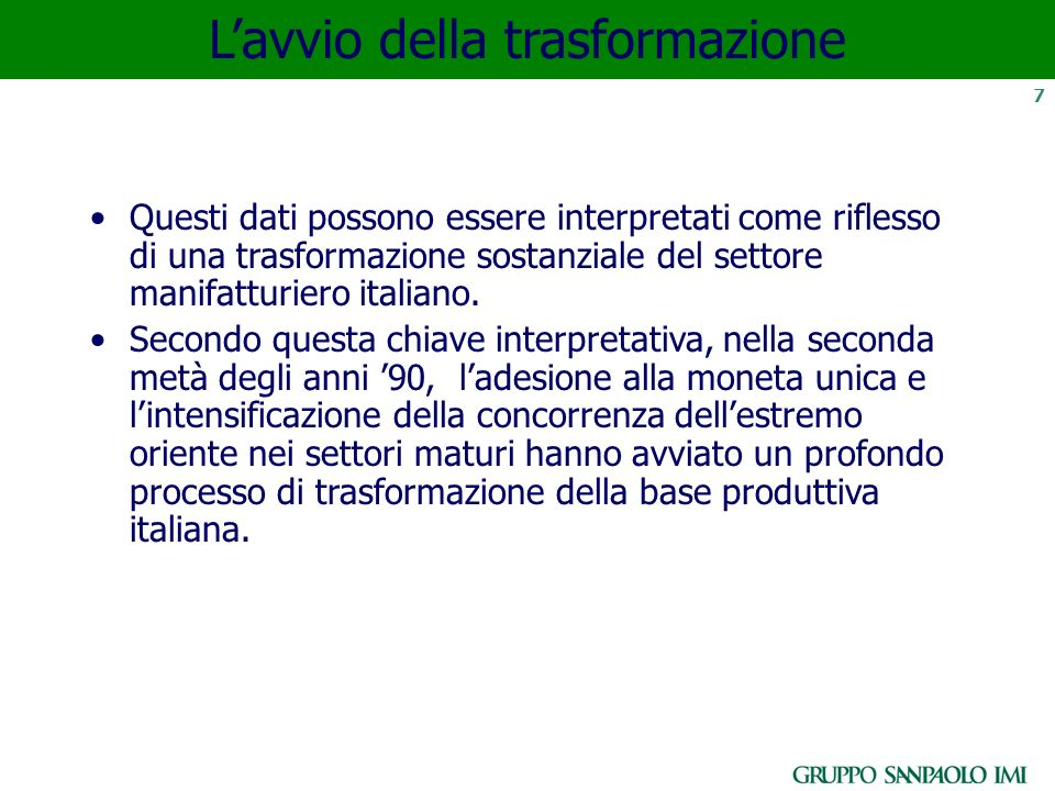 7 Lavvio della trasformazione Questi dati possono essere interpretati come riflesso di una trasformazione sostanziale del settore manifatturiero itali