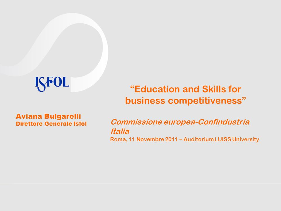 Education and Skills for business competitiveness Commissione europea-Confindustria Italia Roma, 11 Novembre 2011 – Auditorium LUISS University Aviana