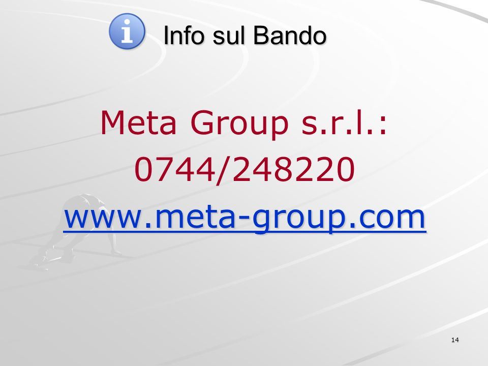 14 Info sul Bando Meta Group s.r.l.: 0744/248220 www.meta-group.com