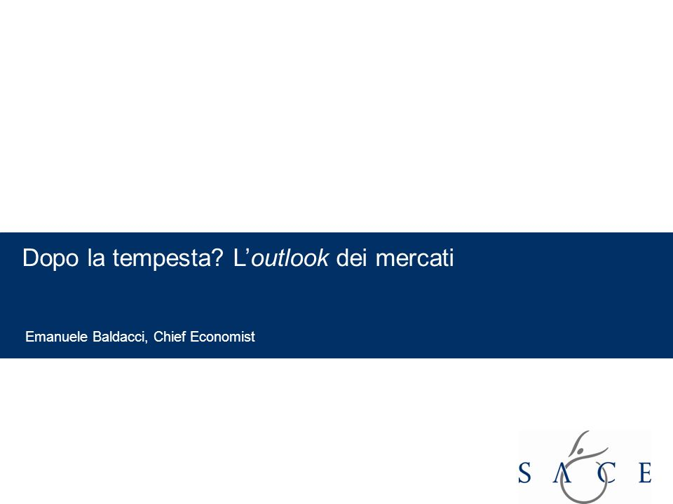 EMPOWER YOUR BUSINESS Dopo la tempesta? Loutlook dei mercati Emanuele Baldacci, Chief Economist