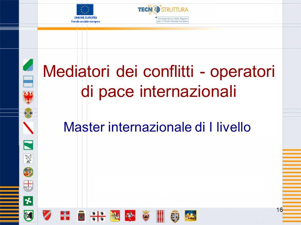 16 Mediatori dei conflitti - operatori di pace internazionali Master internazionale di I livello