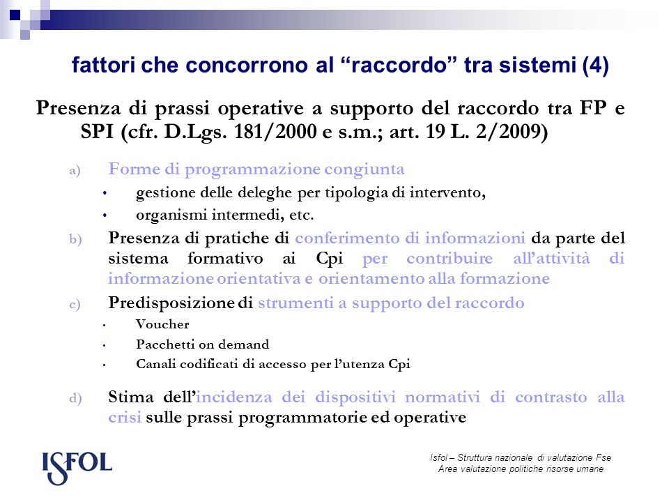 Isfol – Struttura nazionale di valutazione Fse Area valutazione politiche risorse umane Presenza di prassi operative a supporto del raccordo tra FP e SPI (cfr.
