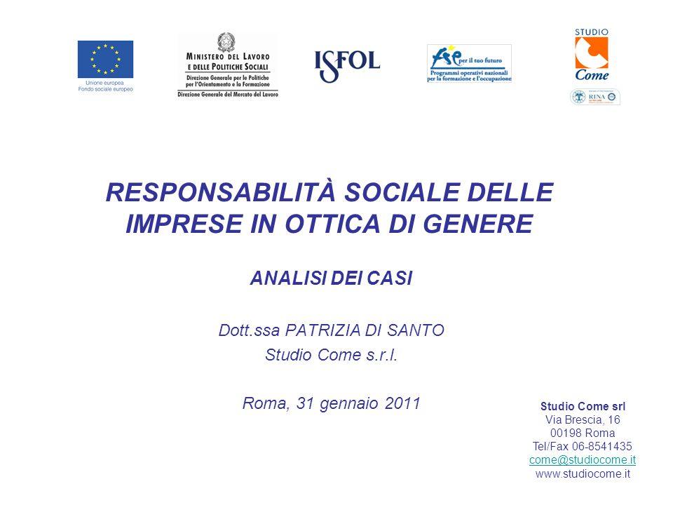 RESPONSABILITÀ SOCIALE DELLE IMPRESE IN OTTICA DI GENERE ANALISI DEI CASI Dott.ssa PATRIZIA DI SANTO Studio Come s.r.l.
