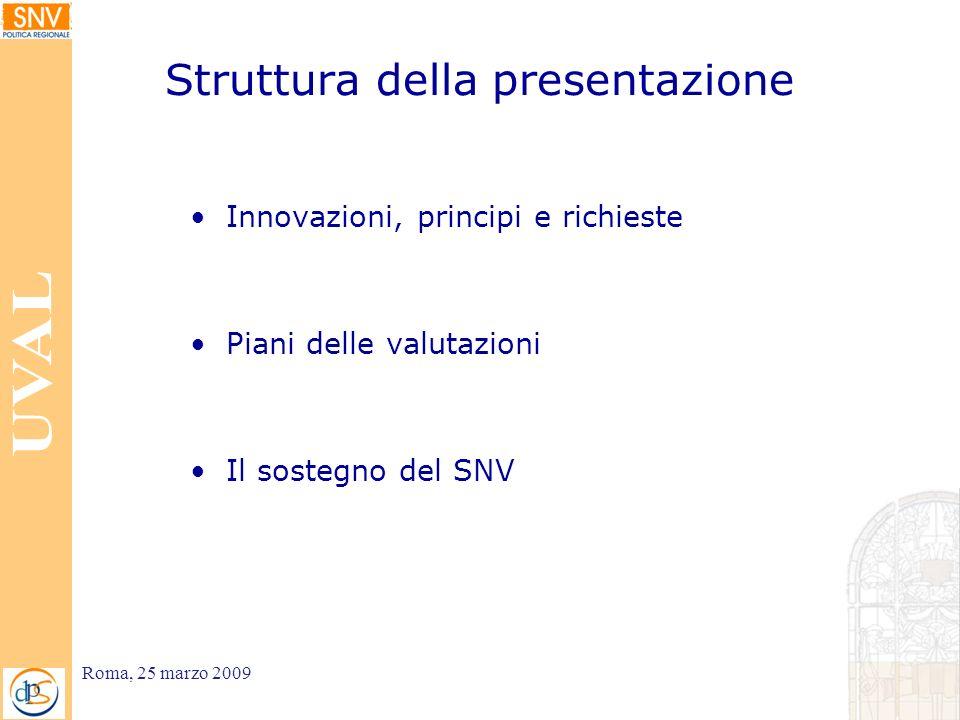 Struttura della presentazione Innovazioni, principi e richieste Piani delle valutazioni Il sostegno del SNV Roma, 25 marzo 2009