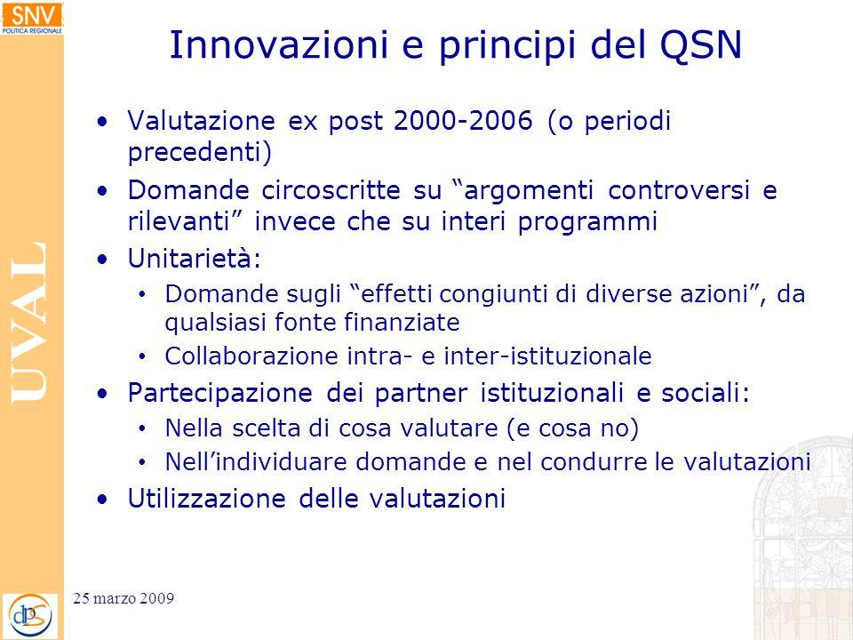 Innovazioni e principi del QSN Valutazione ex post 2000-2006 (o periodi precedenti) Domande circoscritte su argomenti controversi e rilevanti invece c