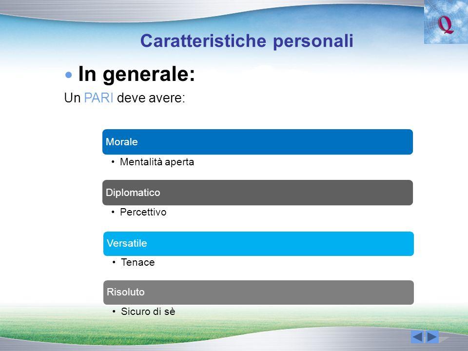 Caratteristiche personali In generale: Un PARI deve avere: